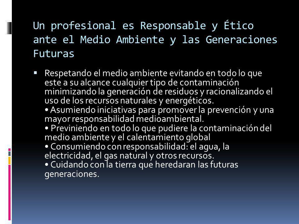 Un profesional es Responsable y Ético ante el Medio Ambiente y las Generaciones Futuras