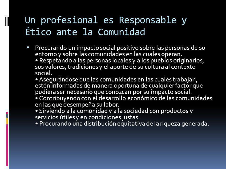 Un profesional es Responsable y Ético ante la Comunidad