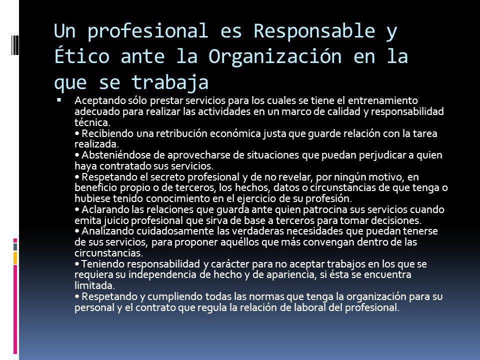 Un profesional es Responsable y Ético ante la Organización en la que se trabaja