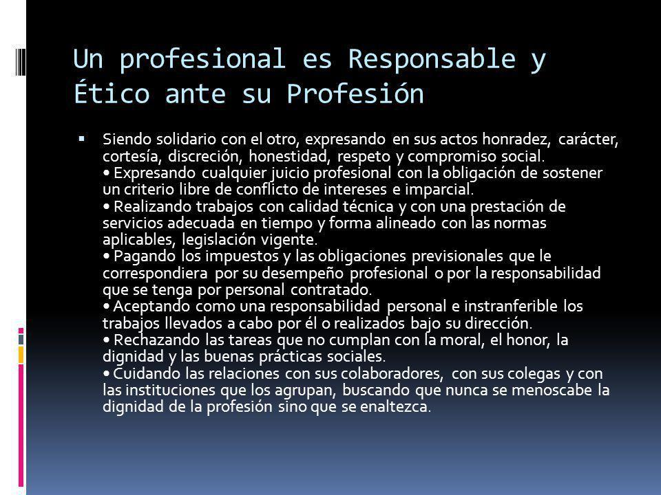 Un profesional es Responsable y Ético ante su Profesión