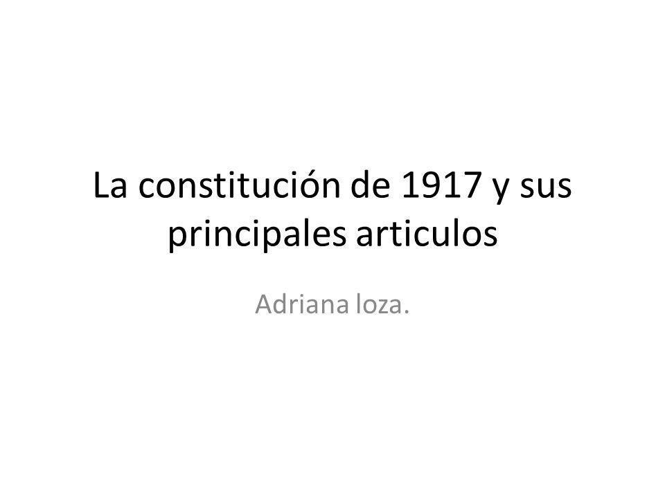 La constitución de 1917 y sus principales articulos