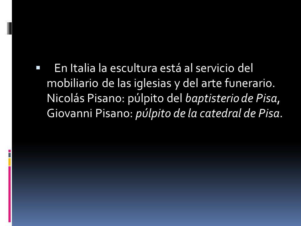 En Italia la escultura está al servicio del mobiliario de las iglesias y del arte funerario.