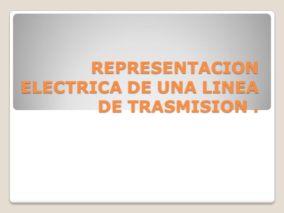 REPRESENTACION ELECTRICA DE UNA LINEA DE TRASMISION .