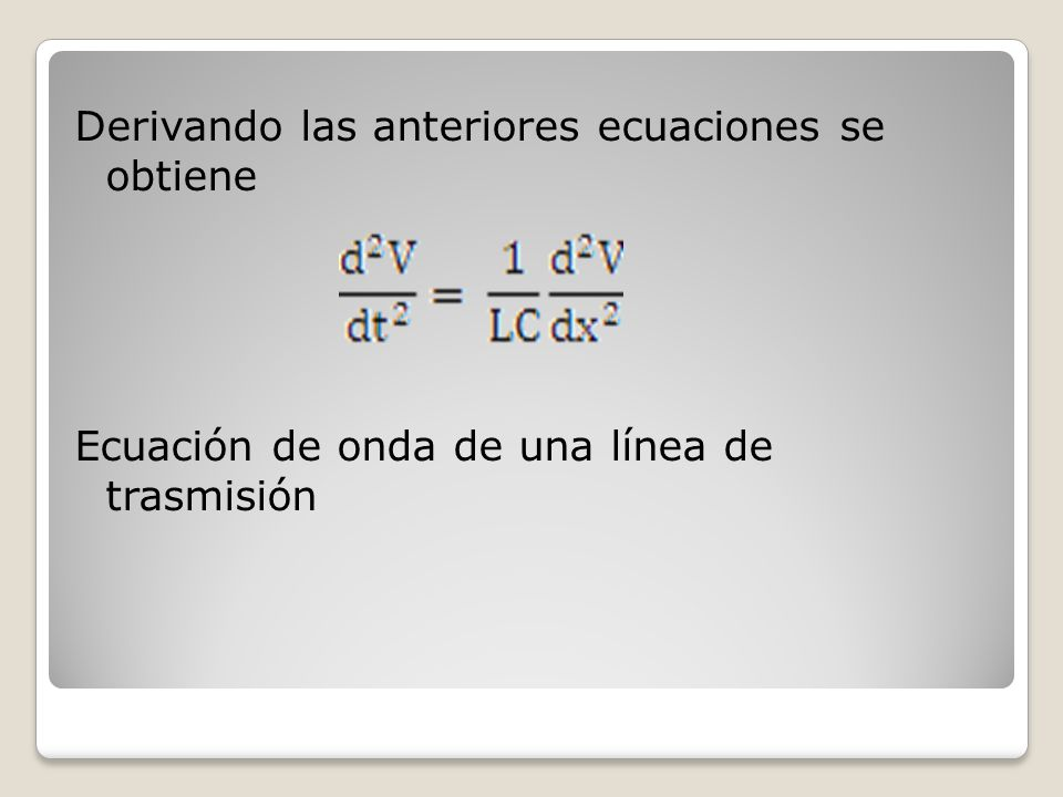 Derivando las anteriores ecuaciones se obtiene Ecuación de onda de una línea de trasmisión