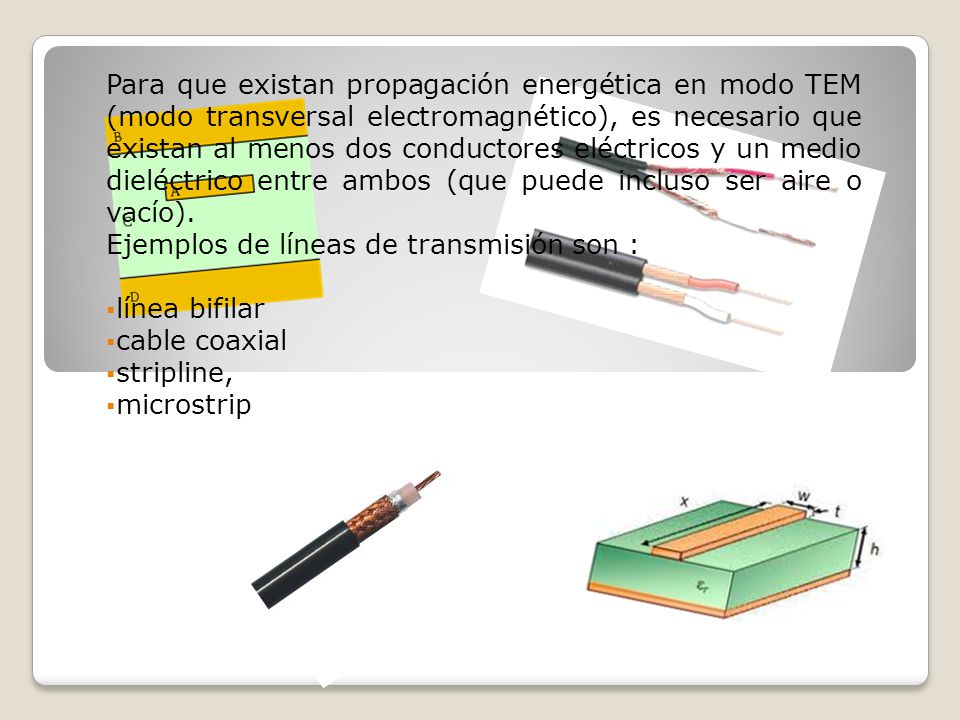 Para que existan propagación energética en modo TEM (modo transversal electromagnético), es necesario que existan al menos dos conductores eléctricos y un medio dieléctrico entre ambos (que puede incluso ser aire o vacío).