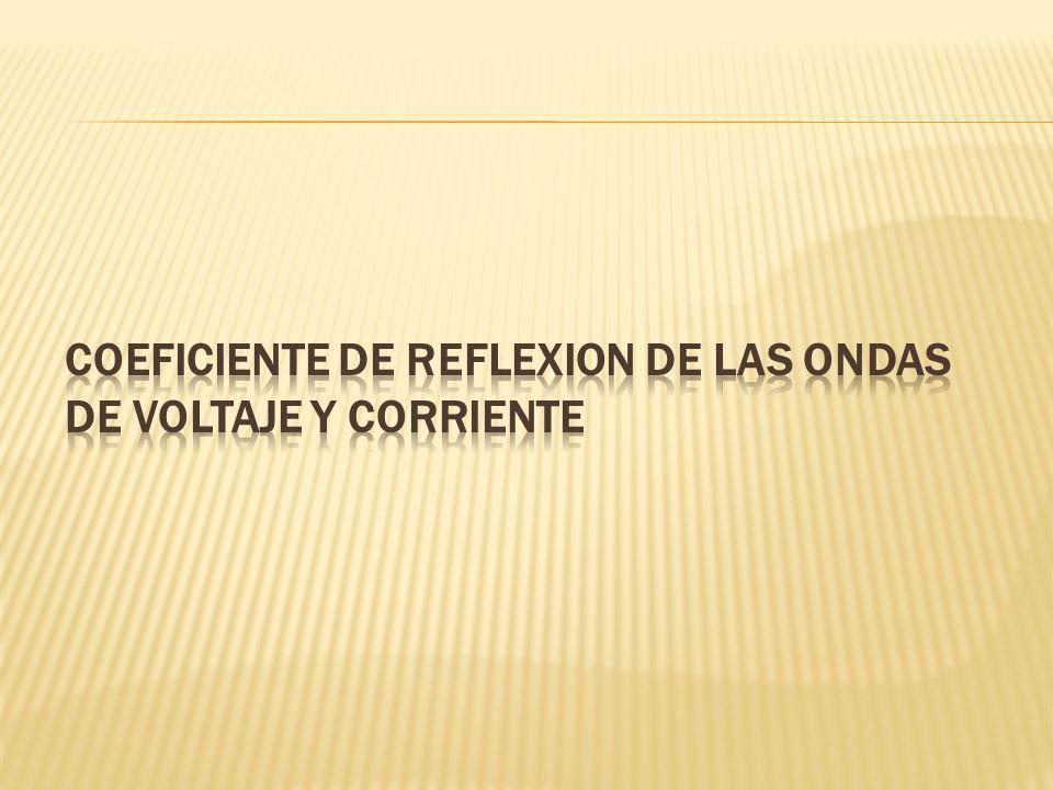 COEFICIENTE DE REFLEXION DE LAS ONDAS DE VOLTAJE Y CORRIENTE