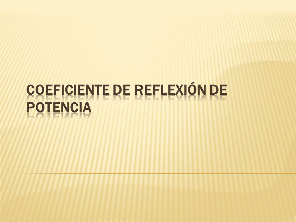 COEFICIENTE DE REFLEXIÓN DE POTENCIA
