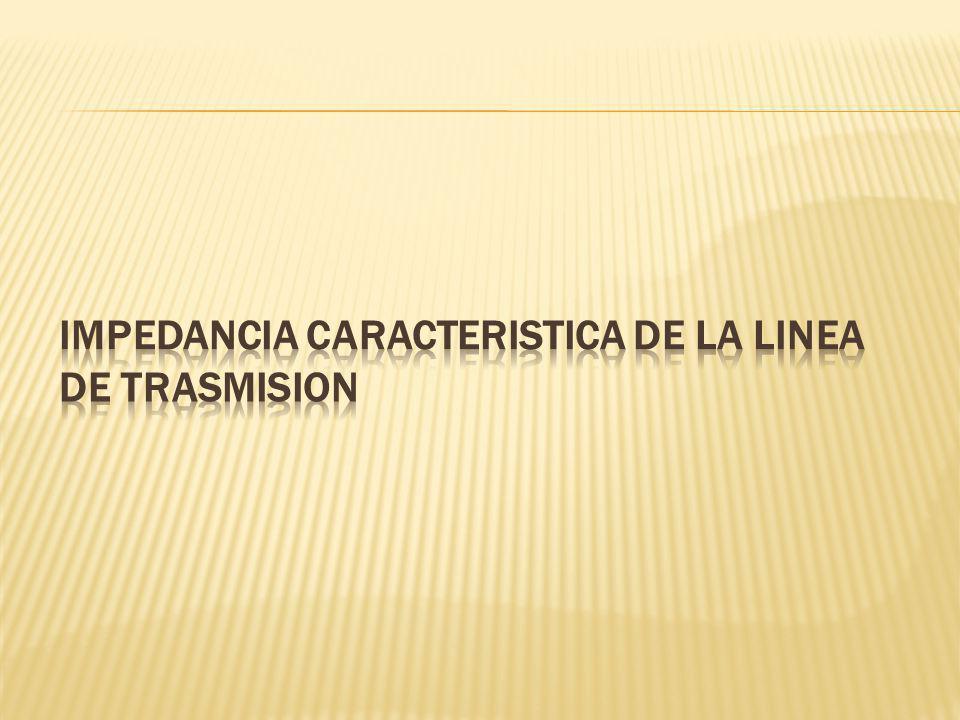 IMPEDANCIA CARACTERISTICA DE LA LINEA DE TRASMISION