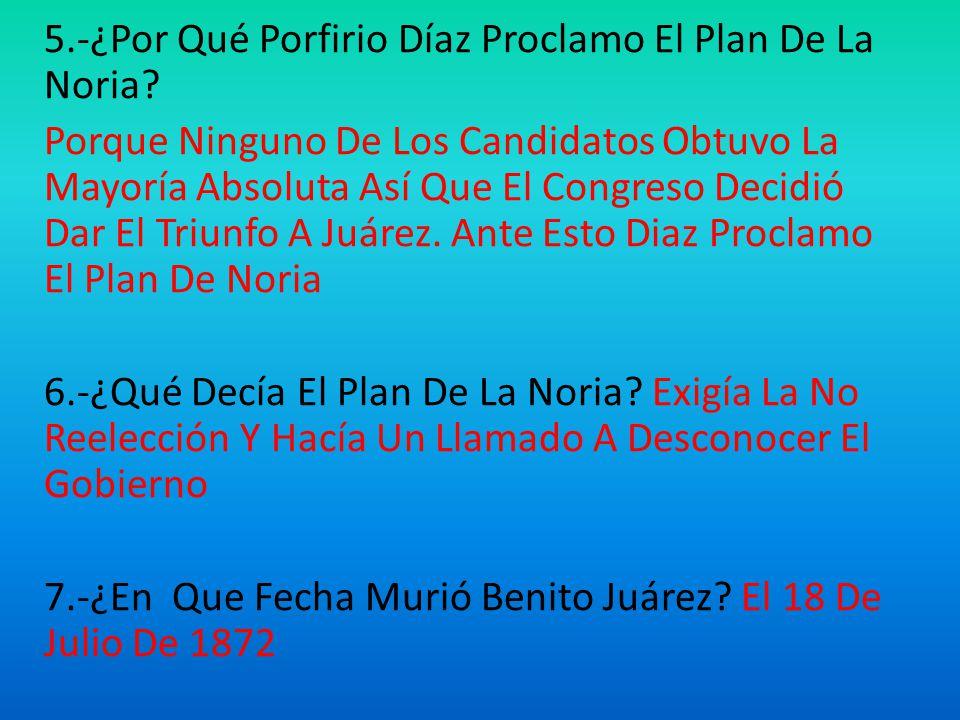 5. -¿Por Qué Porfirio Díaz Proclamo El Plan De La Noria