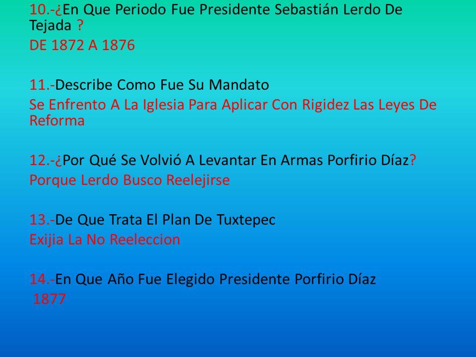 10. -¿En Que Periodo Fue Presidente Sebastián Lerdo De Tejada