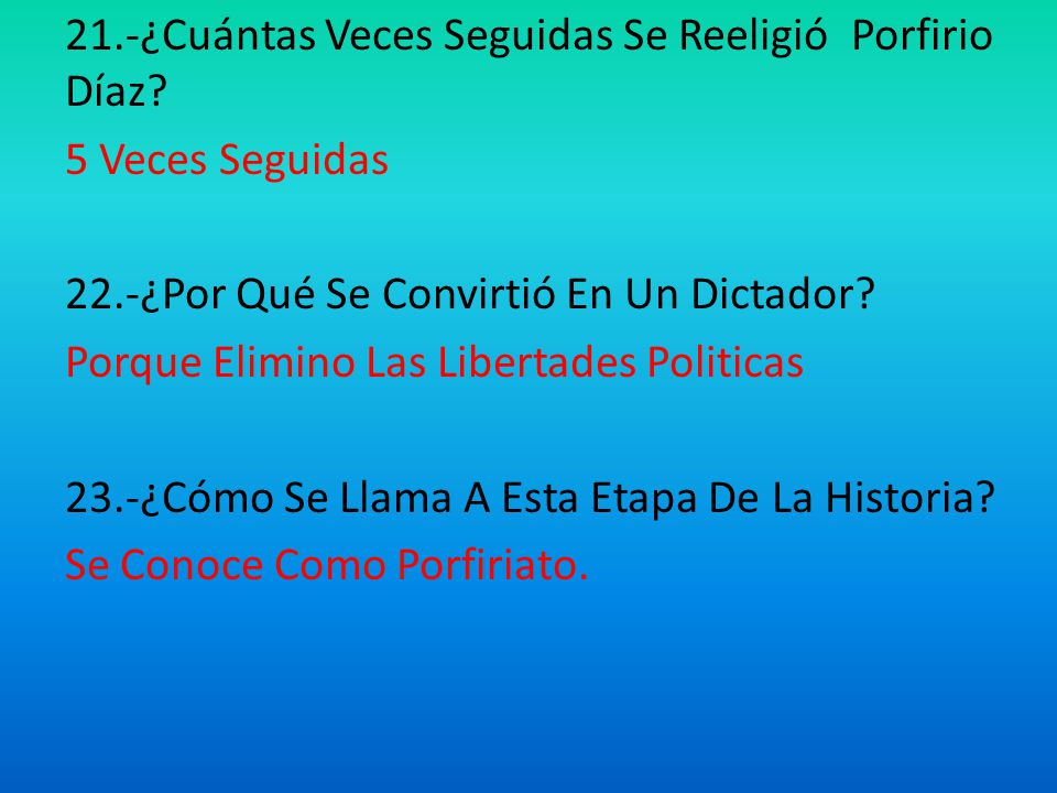 21. -¿Cuántas Veces Seguidas Se Reeligió Porfirio Díaz
