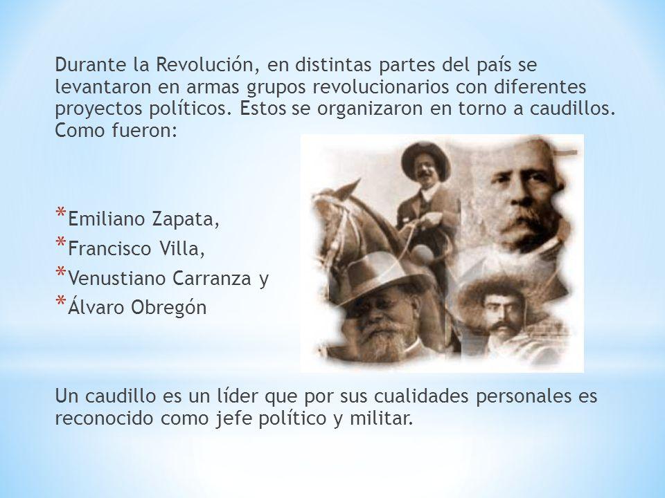 Durante la Revolución, en distintas partes del país se levantaron en armas grupos revolucionarios con diferentes proyectos políticos. Estos se organizaron en torno a caudillos. Como fueron: