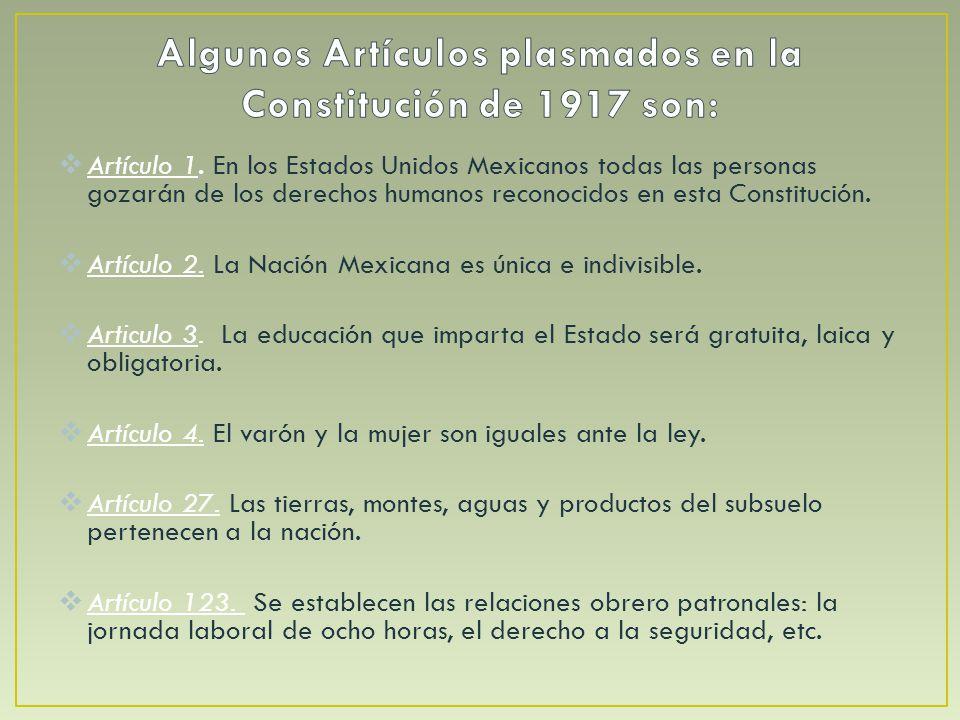 Algunos Artículos plasmados en la Constitución de 1917 son: