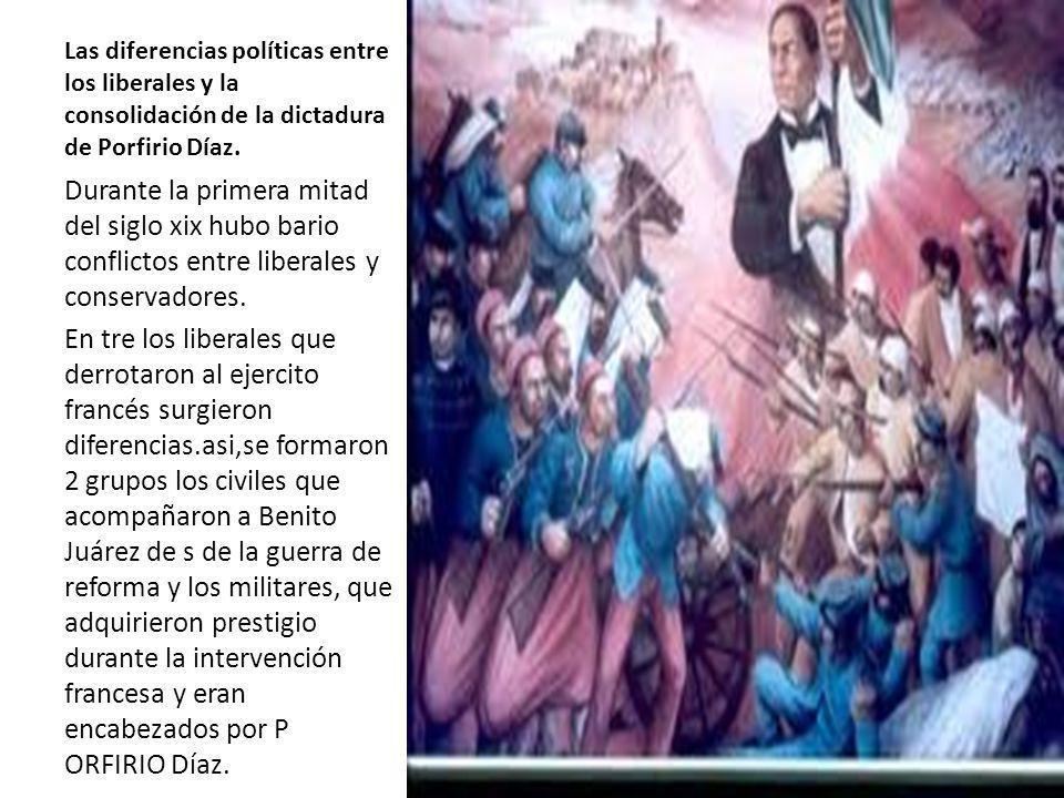 Las diferencias políticas entre los liberales y la consolidación de la dictadura de Porfirio Díaz.