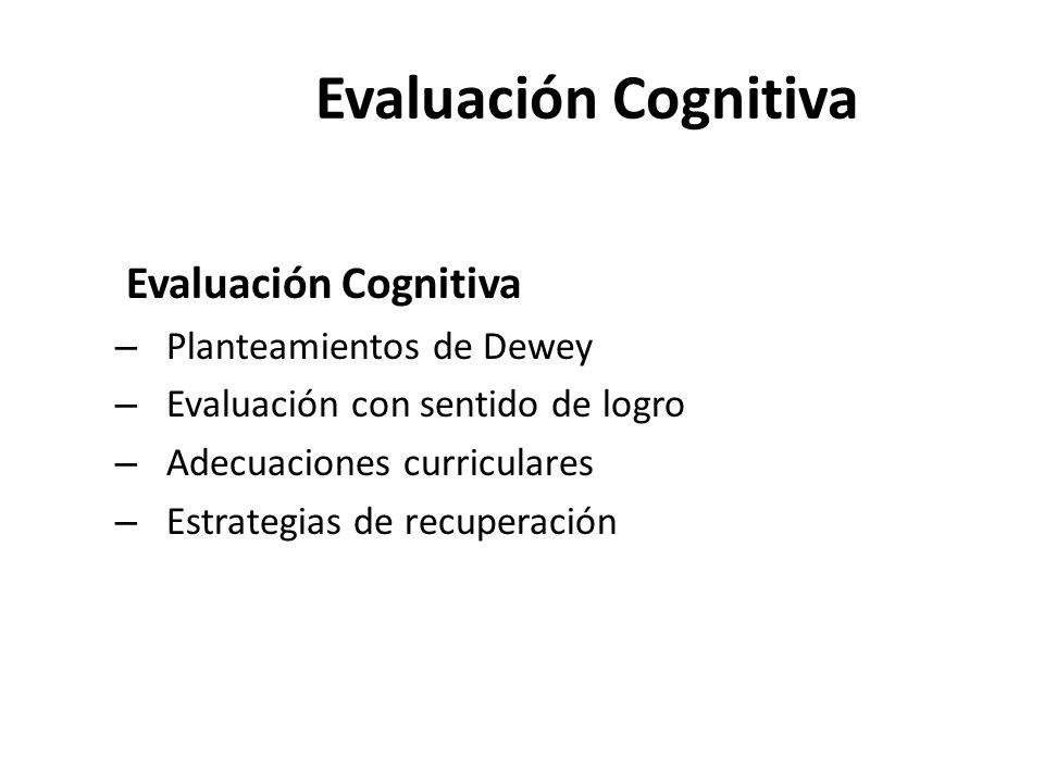 Evaluación Cognitiva Evaluación Cognitiva Planteamientos de Dewey