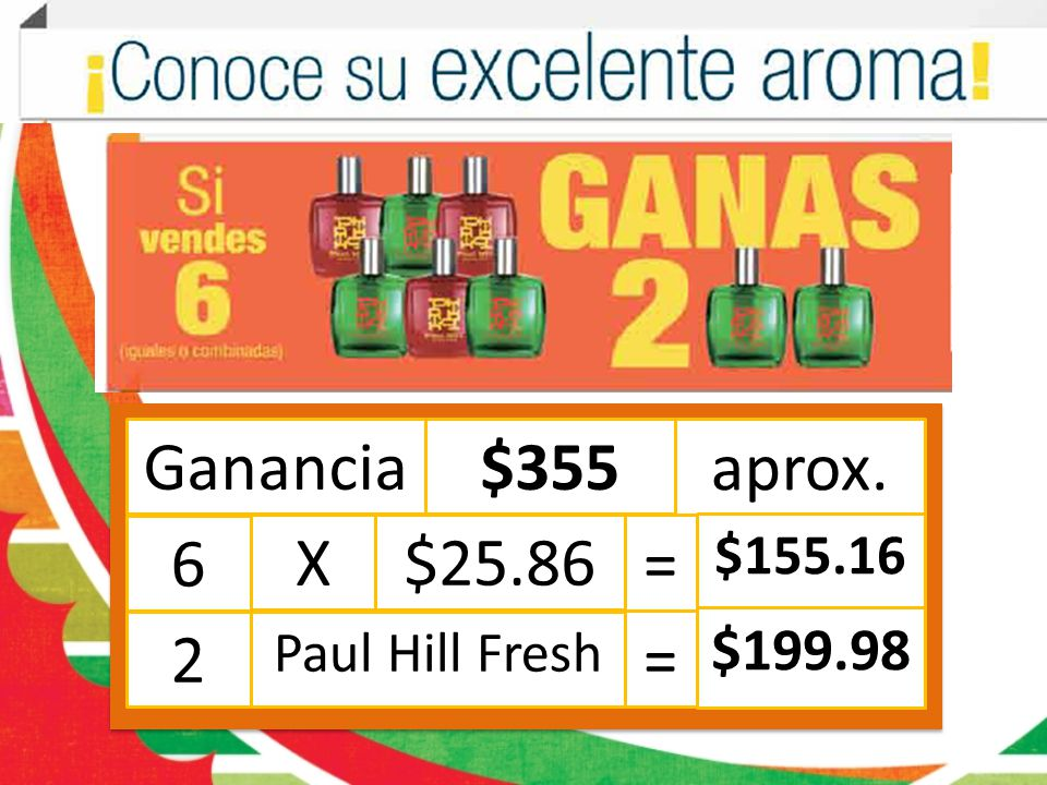 Ganancia $355 aprox. 6 X $25.86 = $155.16 2 Paul Hill Fresh $199.98