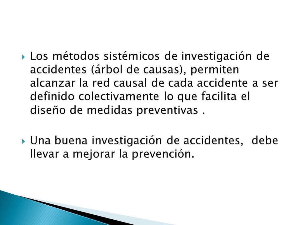 Los métodos sistémicos de investigación de accidentes (árbol de causas), permiten alcanzar la red causal de cada accidente a ser definido colectivamente lo que facilita el diseño de medidas preventivas .