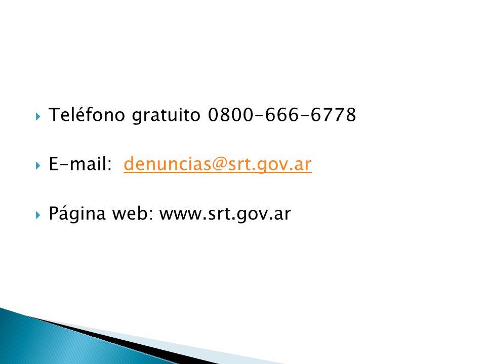 Teléfono gratuito 0800-666-6778 E-mail: denuncias@srt.gov.ar Página web: www.srt.gov.ar