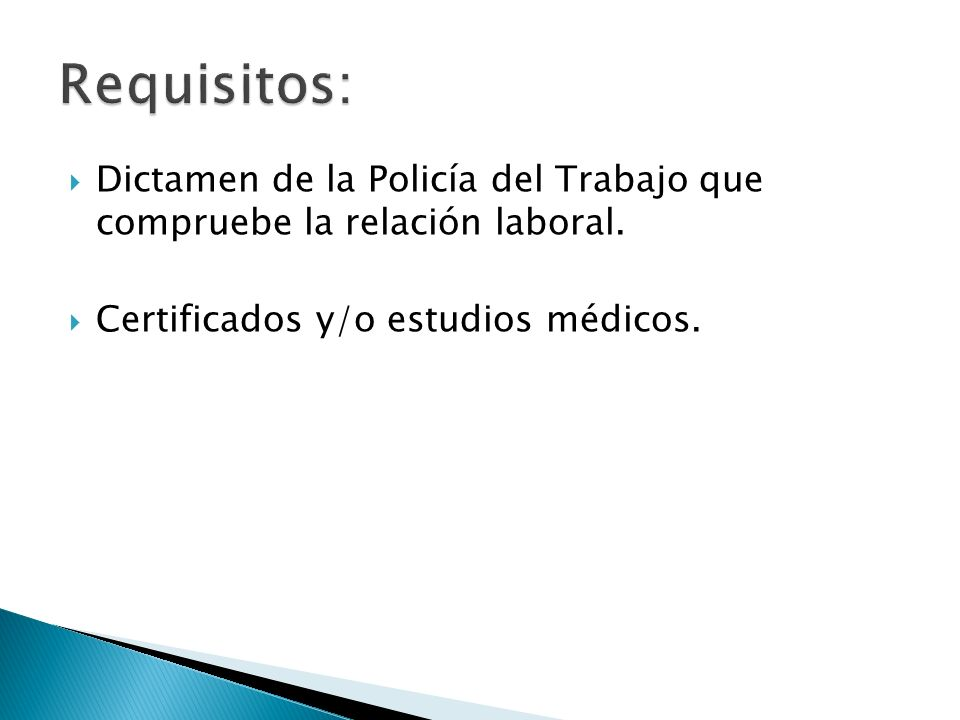 Requisitos: Dictamen de la Policía del Trabajo que compruebe la relación laboral.