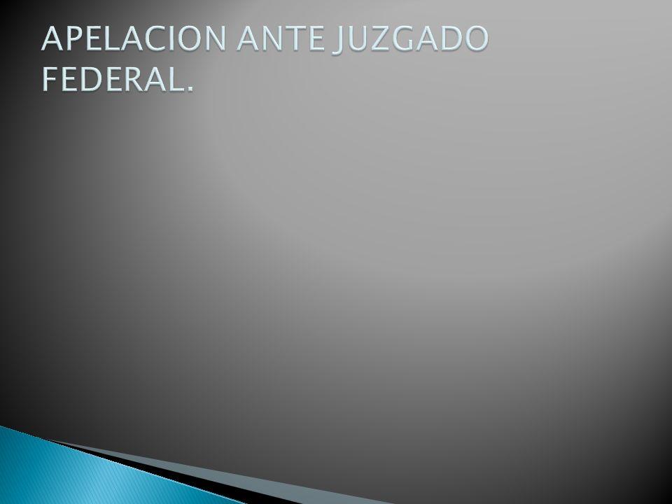 APELACION ANTE JUZGADO FEDERAL.