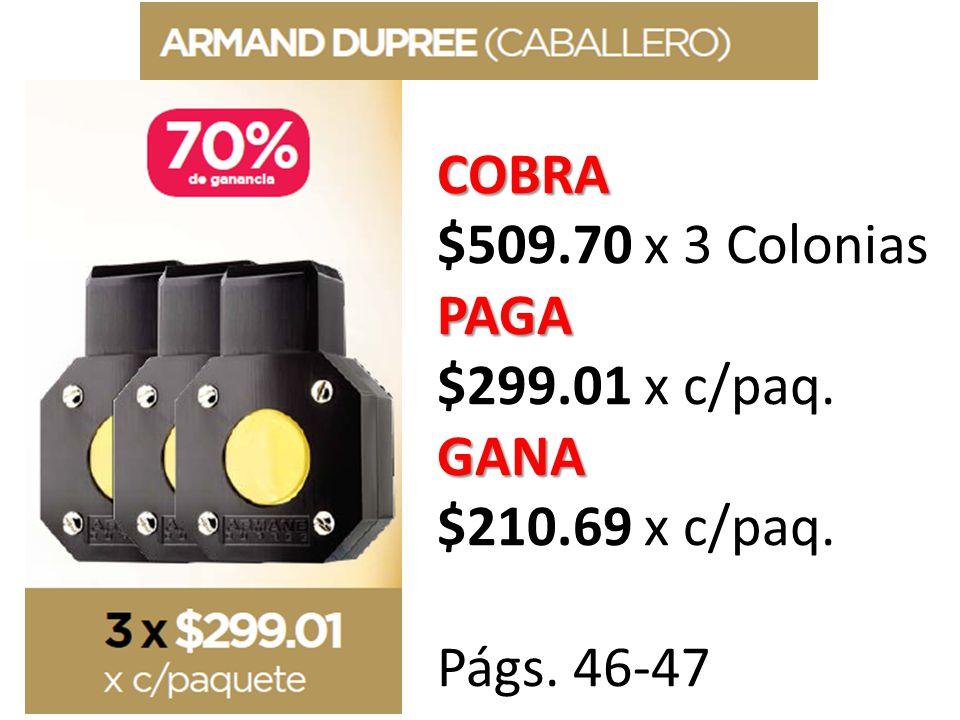 COBRA $509.70 x 3 Colonias PAGA $299.01 x c/paq. GANA $210.69 x c/paq. Págs. 46-47