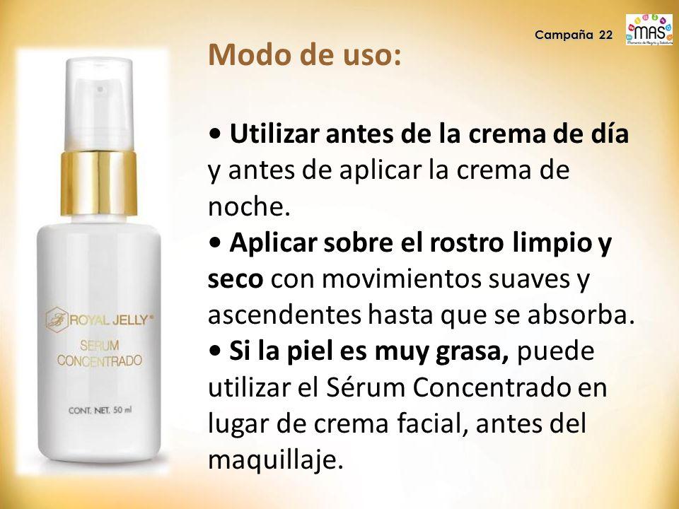Campaña 22 Modo de uso: • Utilizar antes de la crema de día y antes de aplicar la crema de noche.
