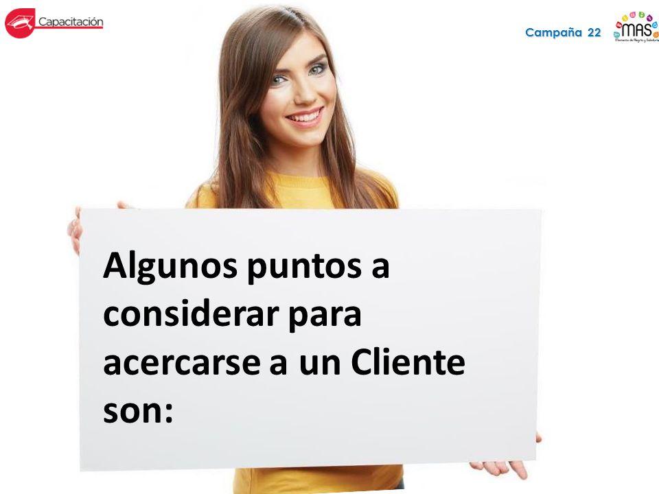 Algunos puntos a considerar para acercarse a un Cliente son: