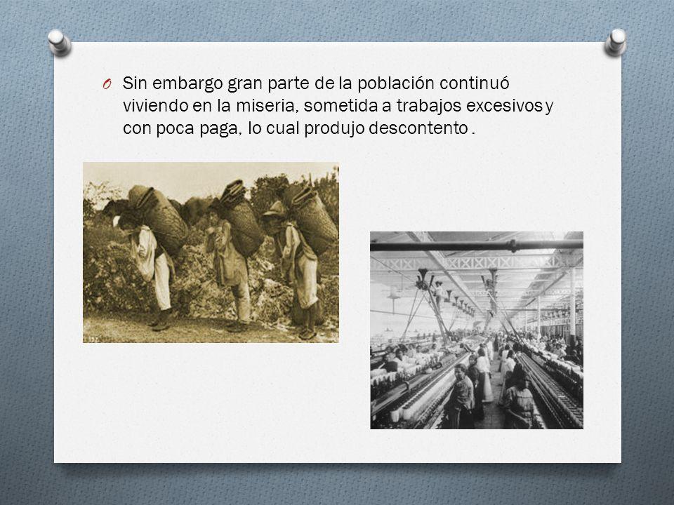 Sin embargo gran parte de la población continuó viviendo en la miseria, sometida a trabajos excesivos y con poca paga, lo cual produjo descontento .