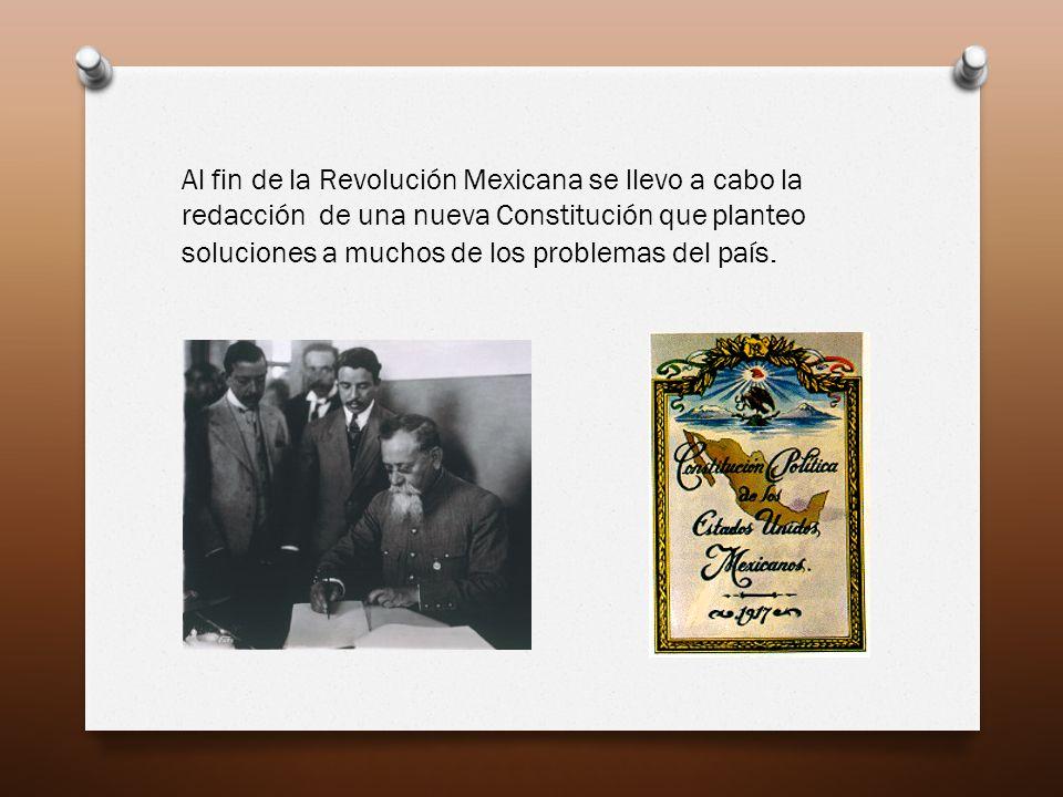 Al fin de la Revolución Mexicana se llevo a cabo la redacción de una nueva Constitución que planteo soluciones a muchos de los problemas del país.