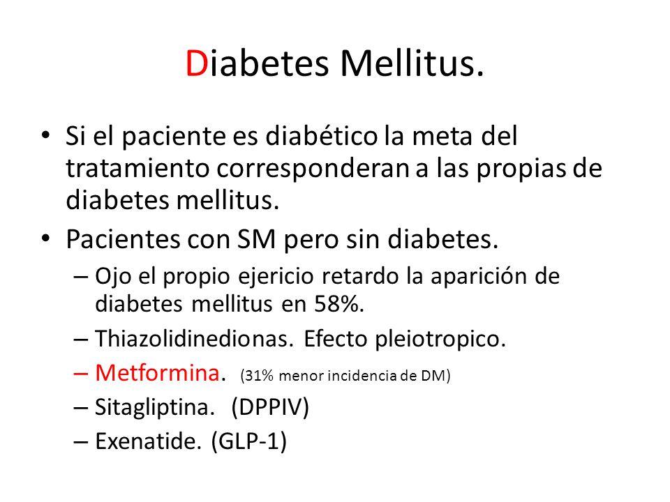 Diabetes Mellitus. Si el paciente es diabético la meta del tratamiento corresponderan a las propias de diabetes mellitus.