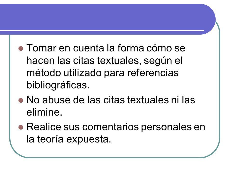 Tomar en cuenta la forma cómo se hacen las citas textuales, según el método utilizado para referencias bibliográficas.