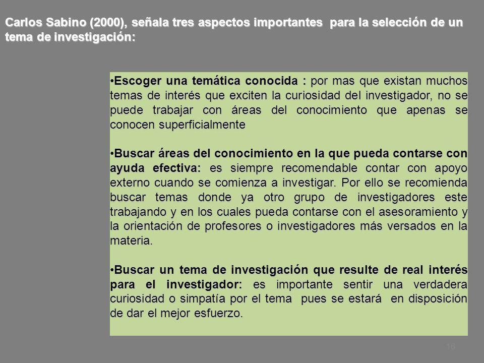Carlos Sabino (2000), señala tres aspectos importantes para la selección de un tema de investigación: