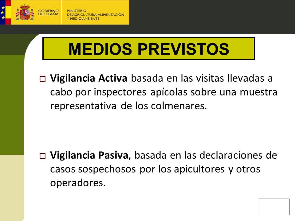 MEDIOS PREVISTOS Vigilancia Activa basada en las visitas llevadas a cabo por inspectores apícolas sobre una muestra representativa de los colmenares.