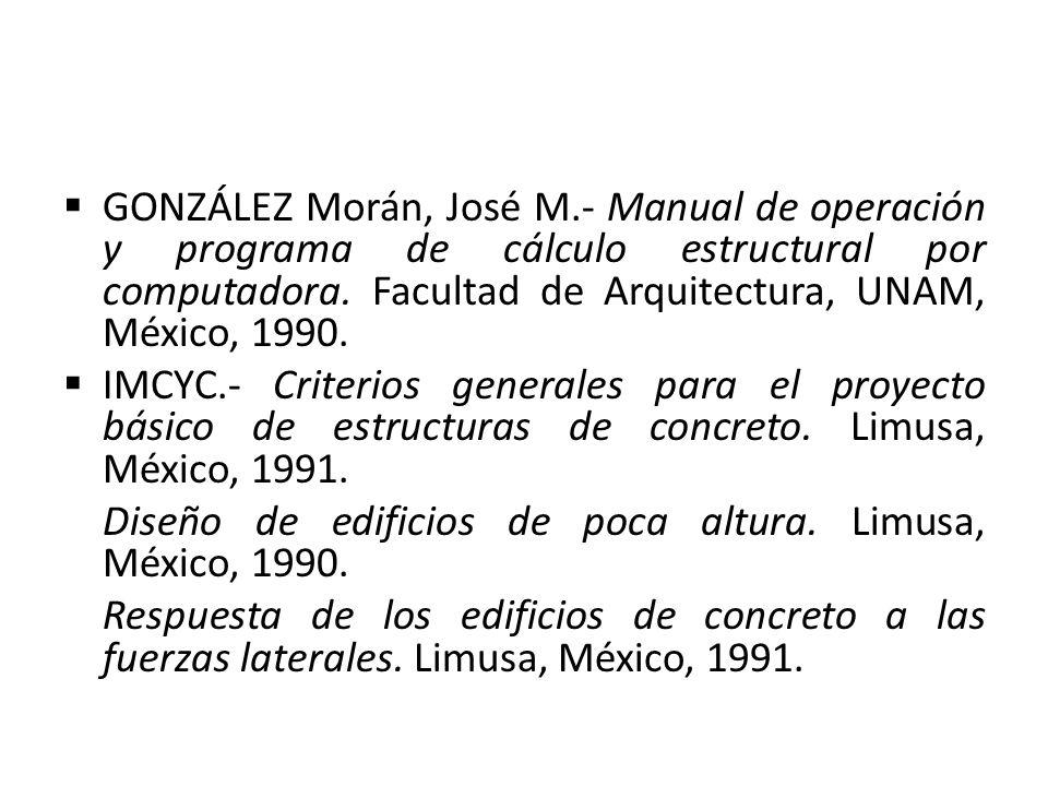 GONZÁLEZ Morán, José M.- Manual de operación y programa de cálculo estructural por computadora. Facultad de Arquitectura, UNAM, México, 1990.