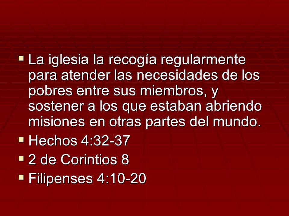 La iglesia la recogía regularmente para atender las necesidades de los pobres entre sus miembros, y sostener a los que estaban abriendo misiones en otras partes del mundo.