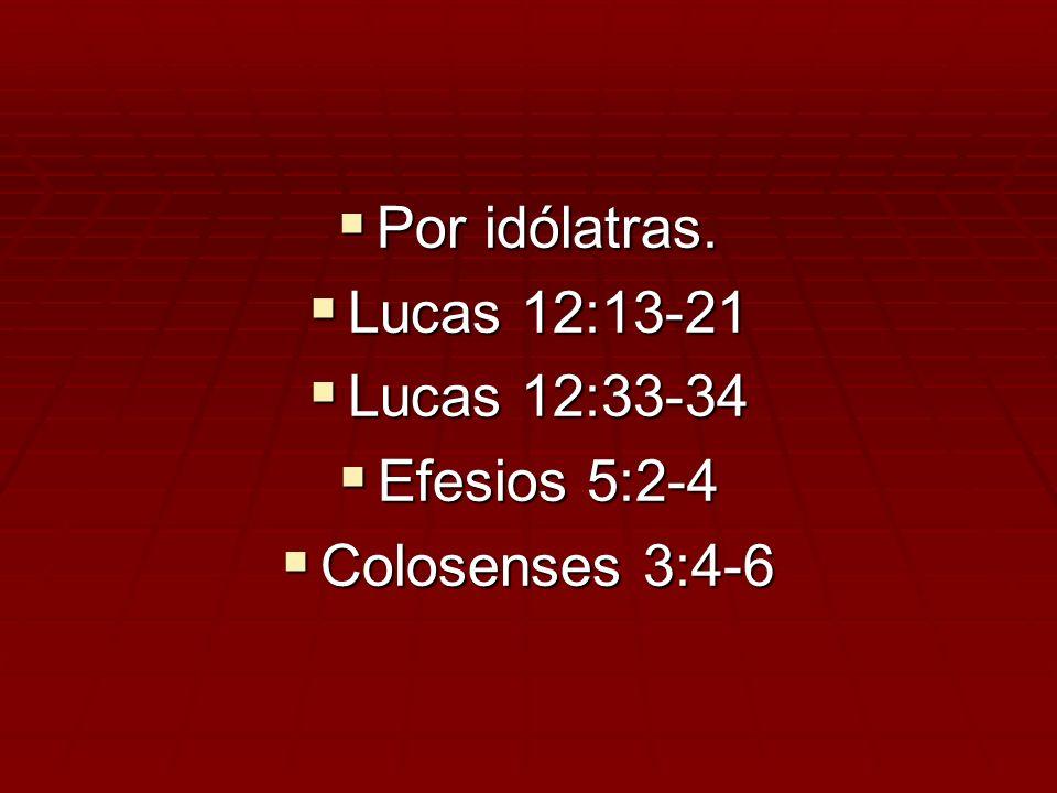 Por idólatras. Lucas 12:13-21 Lucas 12:33-34 Efesios 5:2-4 Colosenses 3:4-6