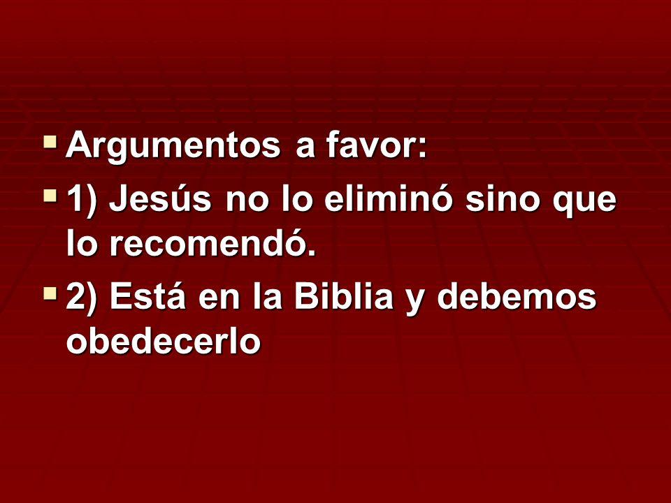 Argumentos a favor: 1) Jesús no lo eliminó sino que lo recomendó.