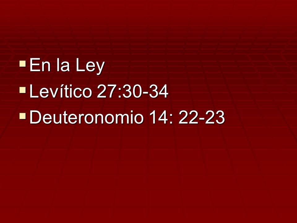 En la Ley Levítico 27:30-34 Deuteronomio 14: 22-23