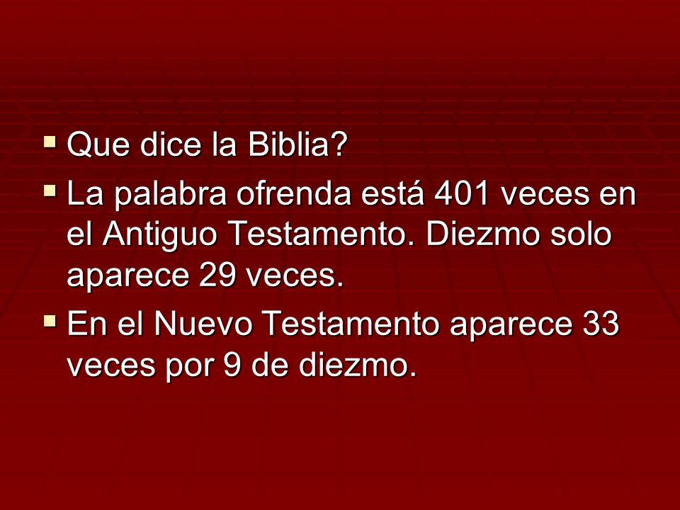 Que dice la Biblia La palabra ofrenda está 401 veces en el Antiguo Testamento. Diezmo solo aparece 29 veces.
