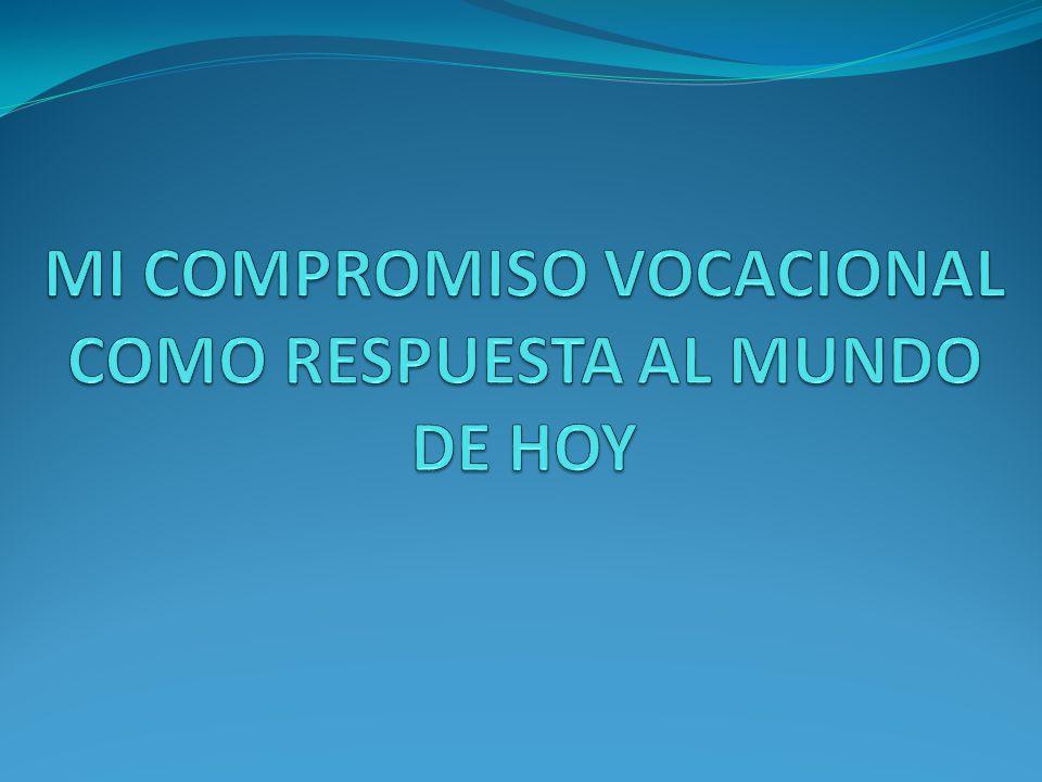 MI COMPROMISO VOCACIONAL COMO RESPUESTA AL MUNDO DE HOY