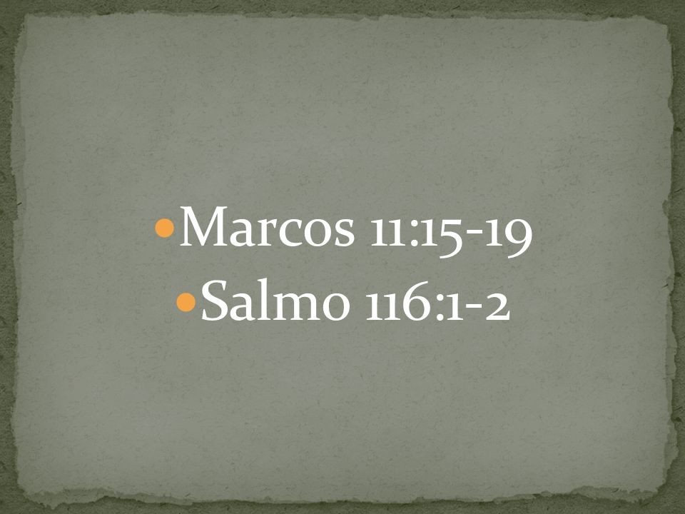 Marcos 11:15-19 Salmo 116:1-2