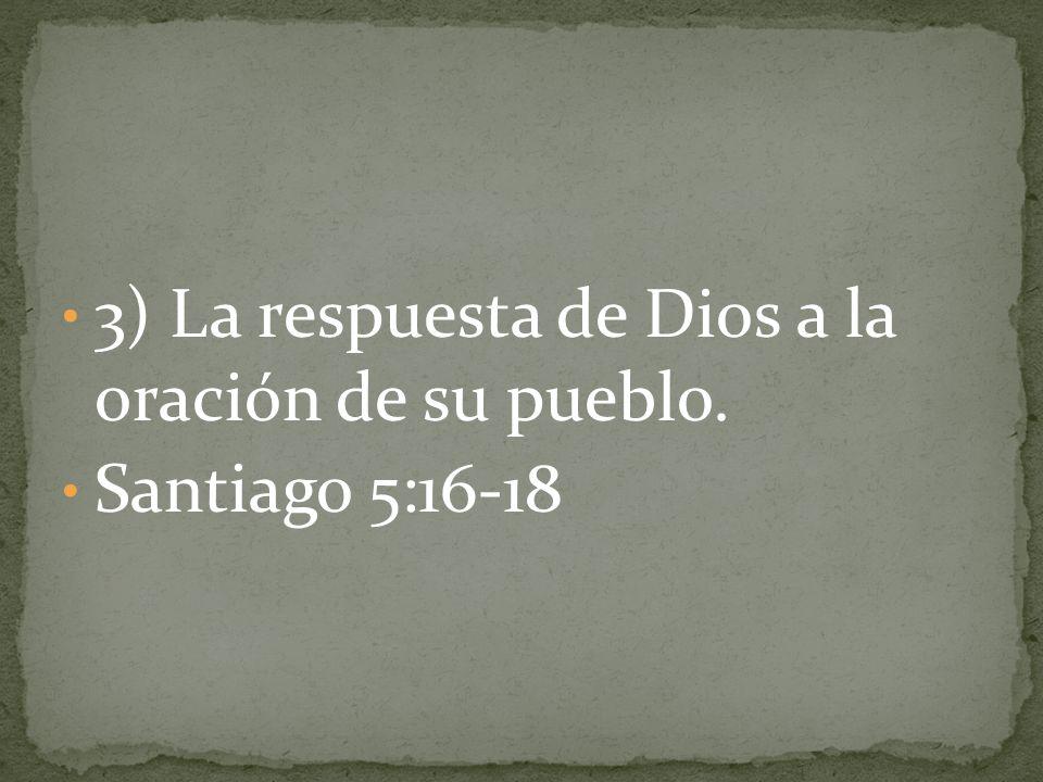 3) La respuesta de Dios a la oración de su pueblo.