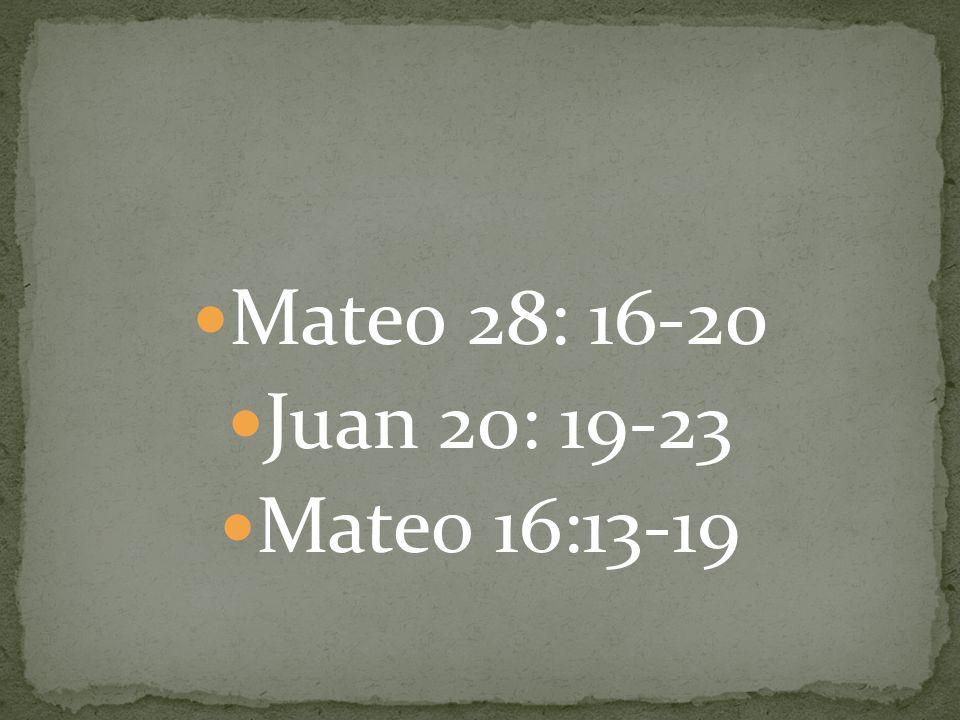 Mateo 28: 16-20 Juan 20: 19-23 Mateo 16:13-19