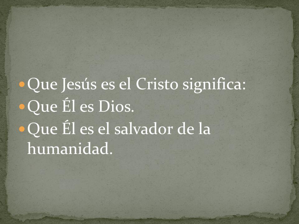 Que Jesús es el Cristo significa: