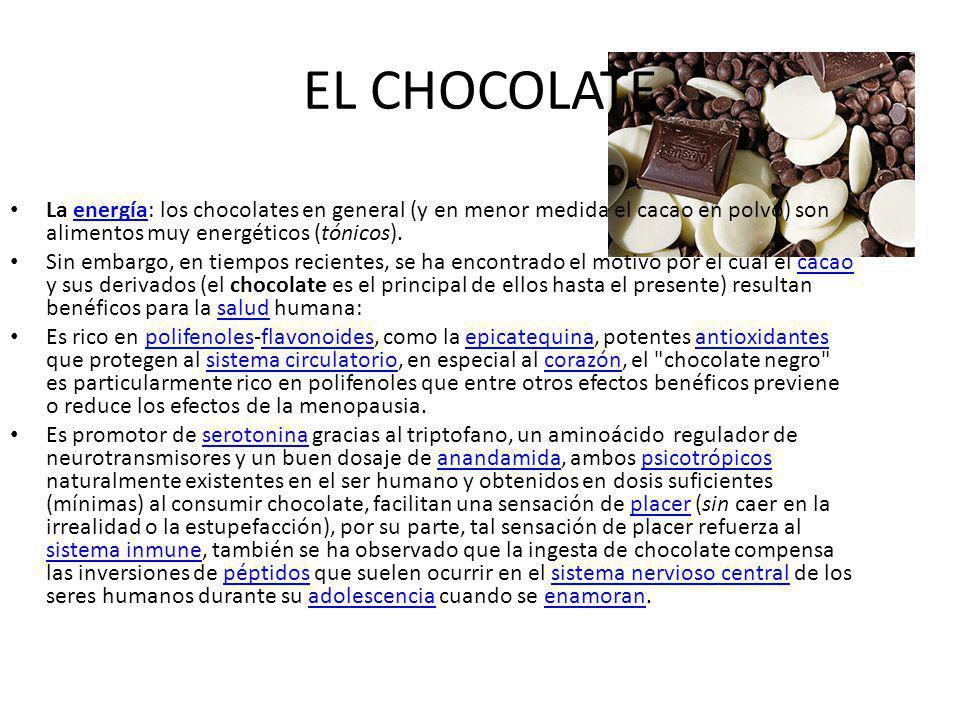 EL CHOCOLATE La energía: los chocolates en general (y en menor medida el cacao en polvo) son alimentos muy energéticos (tónicos).