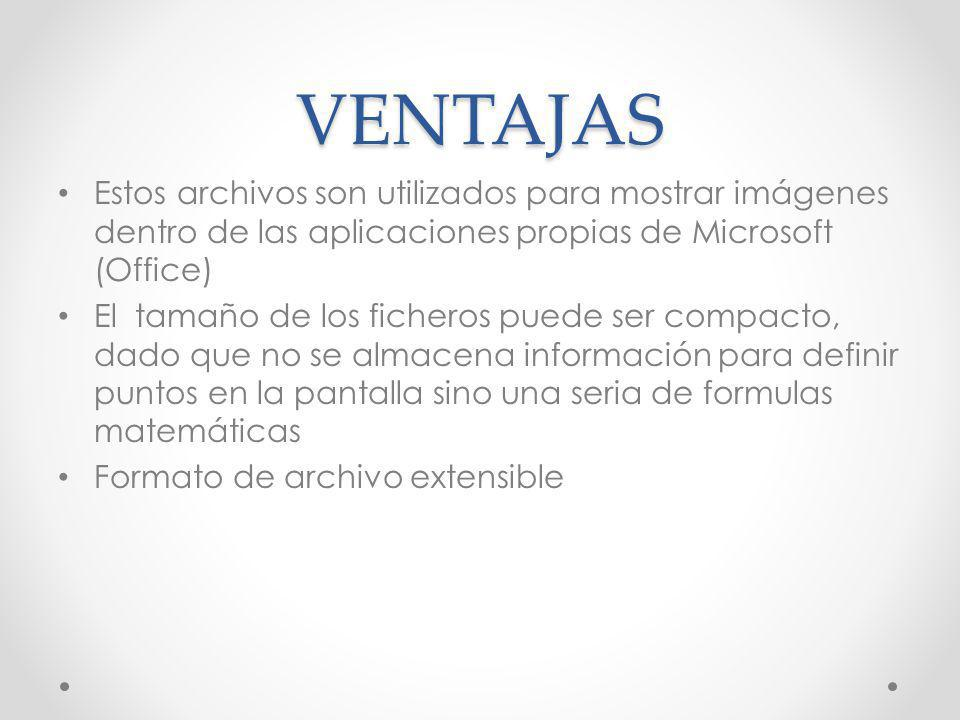 VENTAJAS Estos archivos son utilizados para mostrar imágenes dentro de las aplicaciones propias de Microsoft (Office)