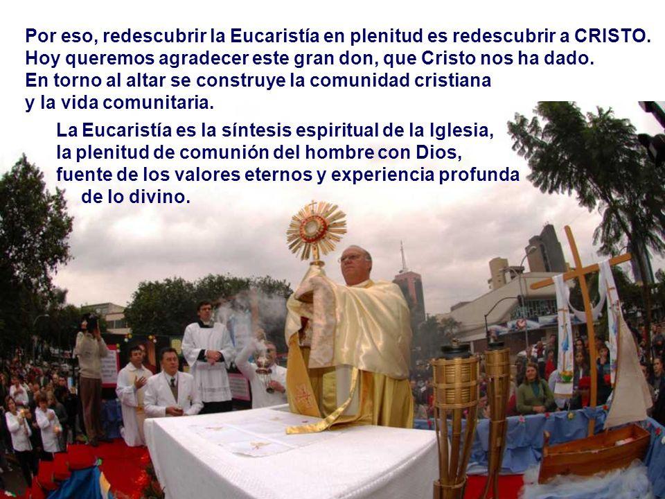 Por eso, redescubrir la Eucaristía en plenitud es redescubrir a CRISTO.