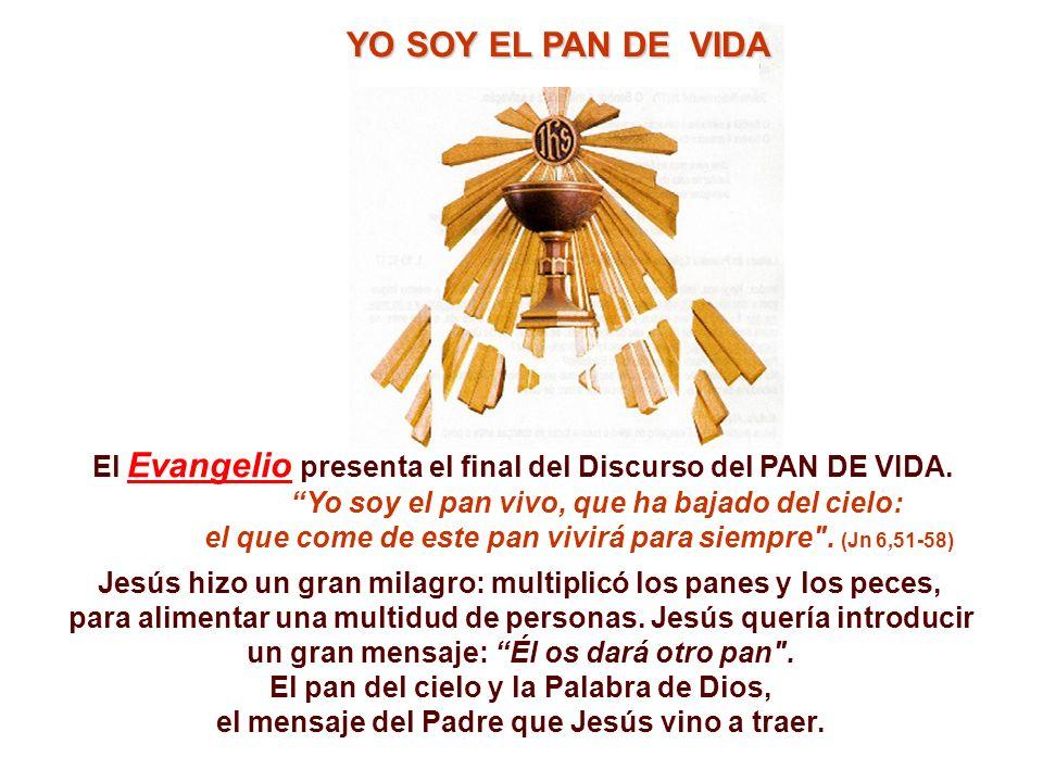 YO SOY EL PAN DE VIDA El Evangelio presenta el final del Discurso del PAN DE VIDA. Yo soy el pan vivo, que ha bajado del cielo: