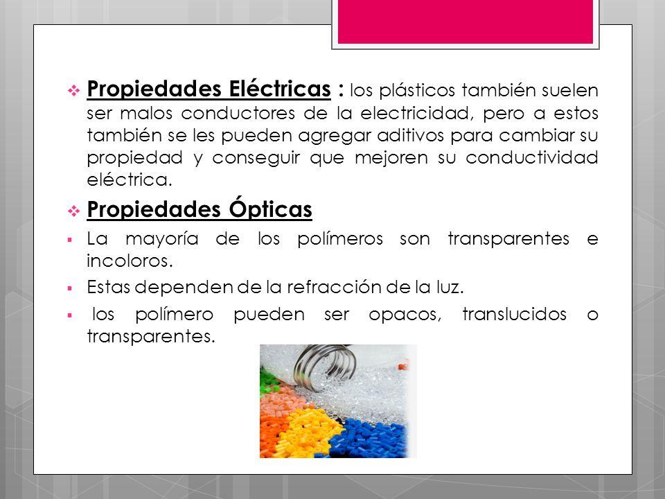 Propiedades Eléctricas : los plásticos también suelen ser malos conductores de la electricidad, pero a estos también se les pueden agregar aditivos para cambiar su propiedad y conseguir que mejoren su conductividad eléctrica.