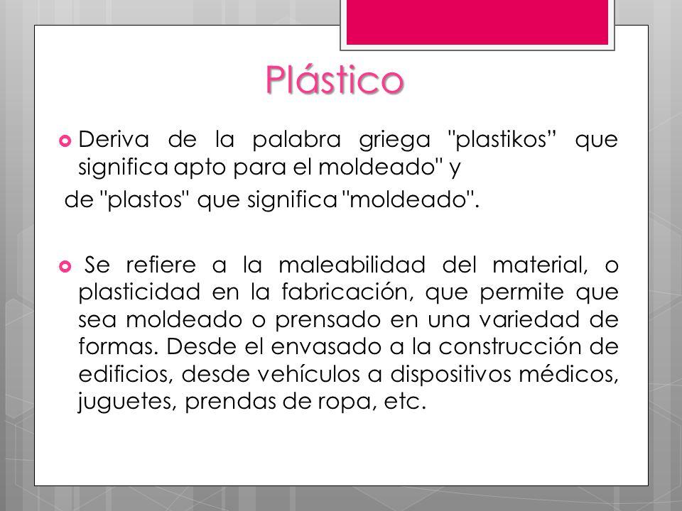 Plástico Deriva de la palabra griega plastikos que significa apto para el moldeado y. de plastos que significa moldeado .
